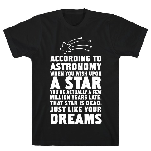 According to Astronomy all Your Dreams are Dead. T-Shirt