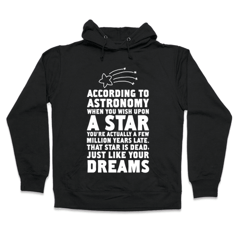 According to Astronomy all Your Dreams are Dead. Hooded Sweatshirt