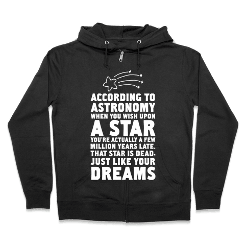 According to Astronomy all Your Dreams are Dead. Zip Hoodie