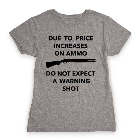 Don't Expect A Warning Shot Womens T-Shirt
