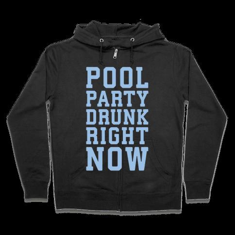 Pool Party Drunk Right Now Zip Hoodie