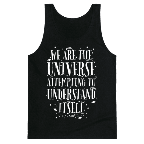 We Are The Universe Attempting to Understand Itself Tank Top