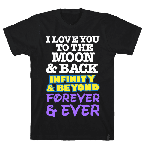 I Love You To The Moon and Back, Infinity and Beyond, Forever and Ever Mens T-Shirt