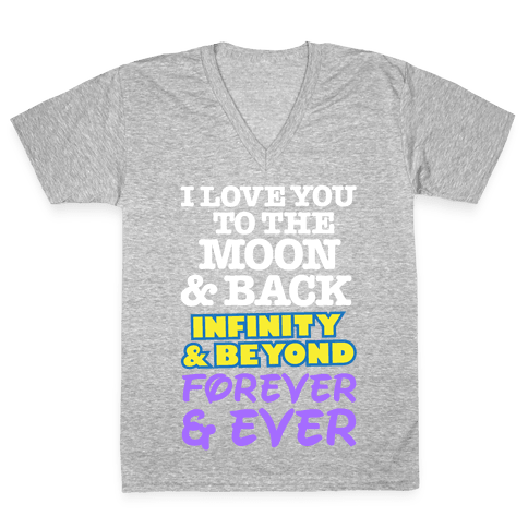 I Love You To The Moon and Back, Infinity and Beyond, Forever and Ever V-Neck Tee Shirt