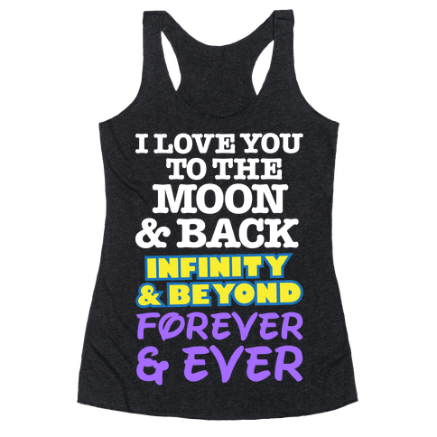 I Love You To The Moon and Back, Infinity and Beyond, Forever and Ever Racerback Tank Top