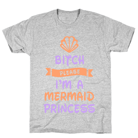 Bitch Please I'm a Mermaid Princess Mens T-Shirt