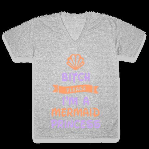 Bitch Please I'm a Mermaid Princess V-Neck Tee Shirt