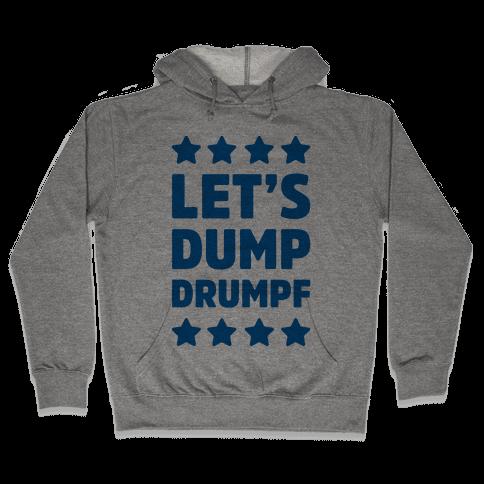 Let's Dump Drumpf Hooded Sweatshirt