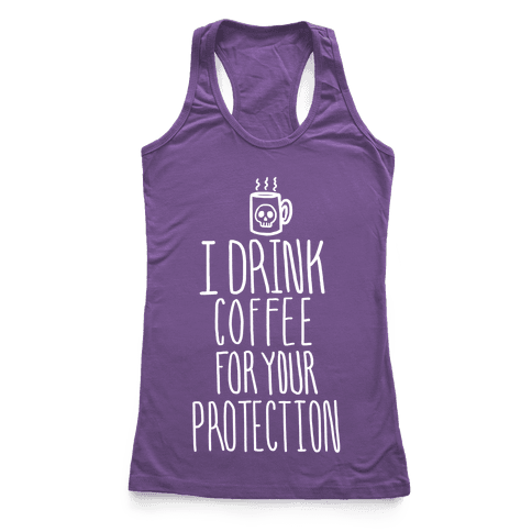 I Drink Coffee for Your Protection Racerback Tank Top