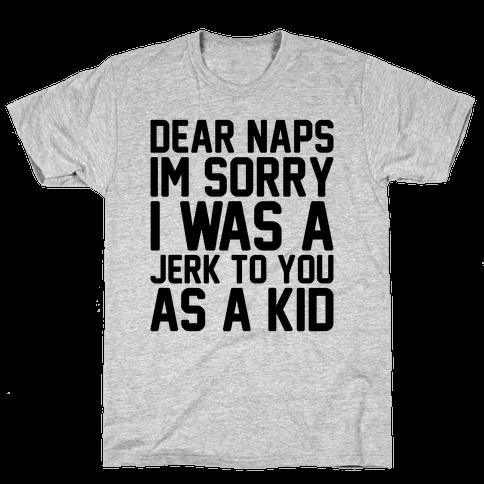 Dear Naps I'm Sorry I Was A Jerk To You As A Kid Mens T-Shirt