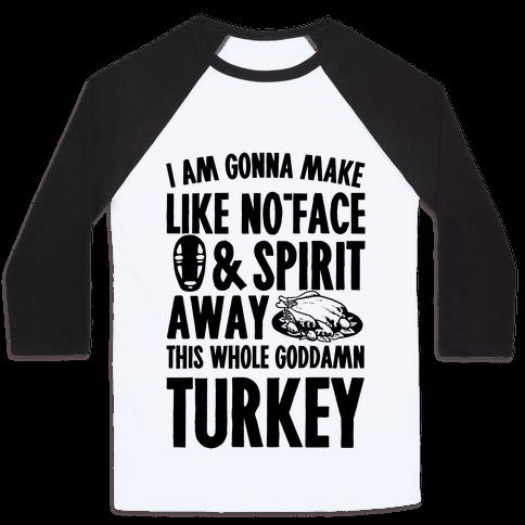 I Am Gonna Make Like No-Face And Spirit Away This Whole Goddamn Turkey