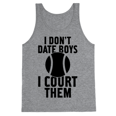 I Don't Date Boys, I Court Them (Tennis) Tank Top