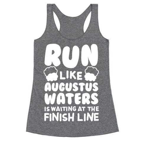 Run Like Augustus Waters Is Waiting At The Finish Line Racerback Tank Top