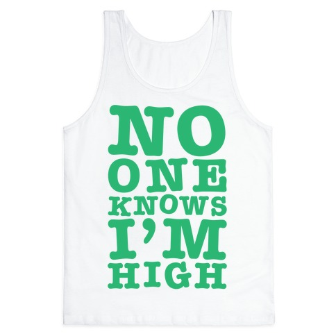 No One Knows I'm High Tank Top