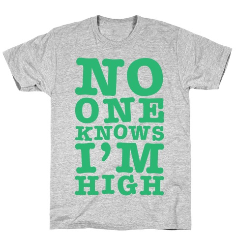 No One Knows I'm High T-Shirt