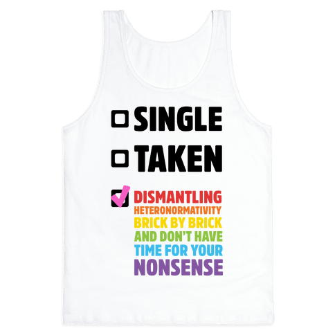Single, Taken, Dismantling Heteronormativity Tank Top