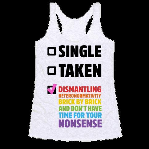 Single, Taken, Dismantling Heteronormativity Racerback Tank Top