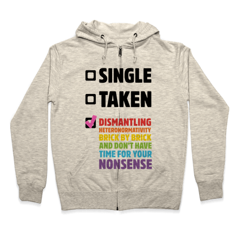 Single, Taken, Dismantling Heteronormativity Zip Hoodie