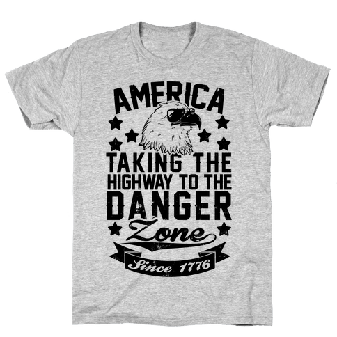 America: Taking The Highway To The Danger Zone Since 1776 Mens T-Shirt