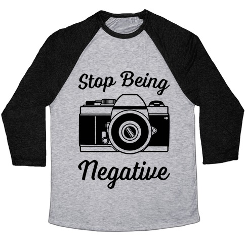 Stop Being Negative Baseball Tee