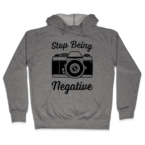 Stop Being Negative Hooded Sweatshirt