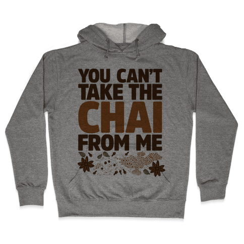 You Can't Take The Chai From Me Hooded Sweatshirt