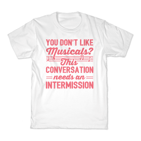 You Don't Like Musicals? Kids T-Shirt