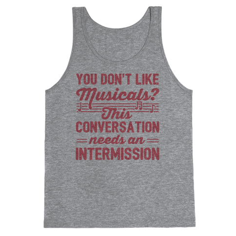 You Don't Like Musicals? Tank Top