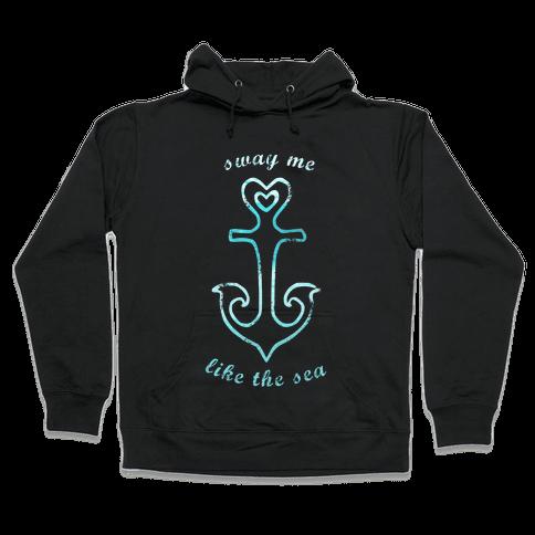 Sway Me Like The Sea Hooded Sweatshirt