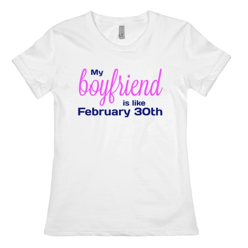 My Boyfriend is like Feb 30th Womens T-Shirt