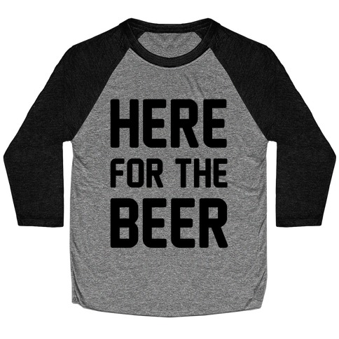 Here For The Beer Baseball Tee