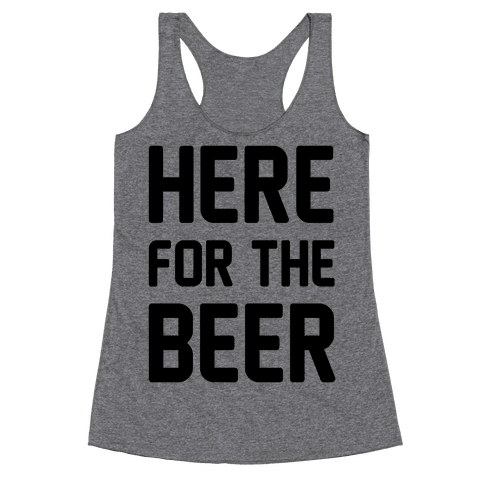 Here For The Beer Racerback Tank Top