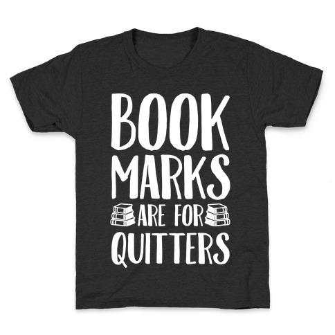 Bookmarks Are For Quitters Kids T-Shirt