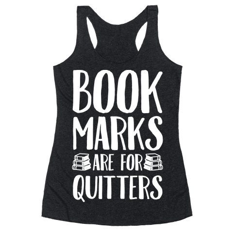 Bookmarks Are For Quitters Racerback Tank Top