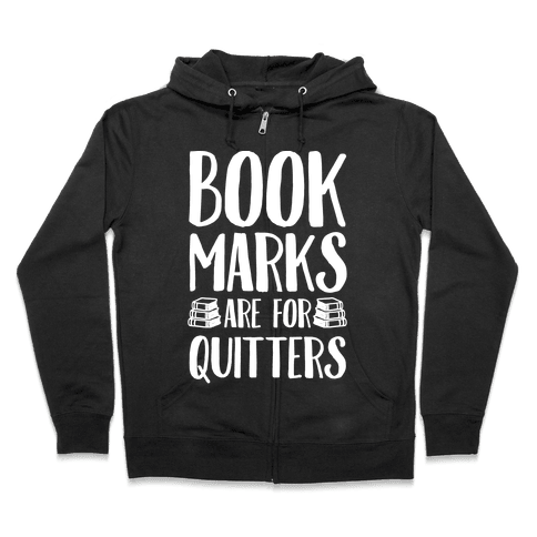 Bookmarks Are For Quitters Zip Hoodie