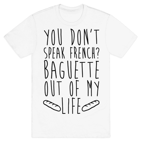 You Don't Speak French? Baguette Out Of My Life Mens T-Shirt