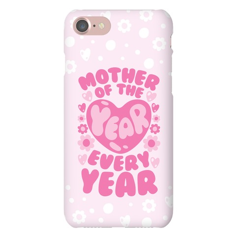 Mother of The Year Every Year Phone Case