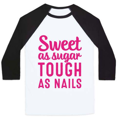 Sweet As Sugar Tough As Nails Baseball Tee