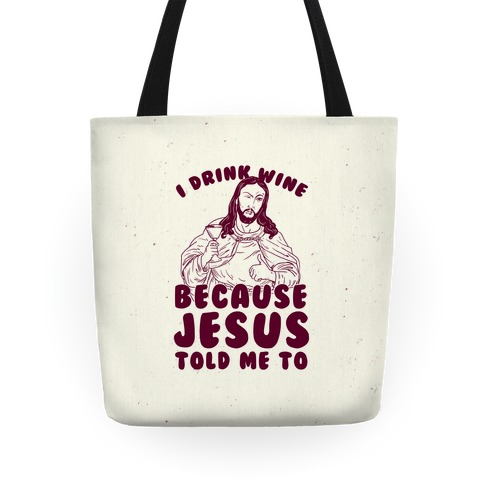 I Drink Wine Because Jesus Told Me To Tote