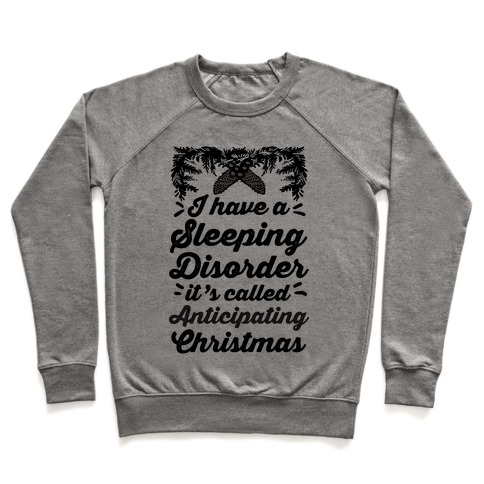 I Have A Sleeping Disorder It's Called Anticipating Christmas Pullover