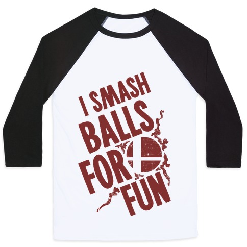 I Smash Balls For Fun Baseball Tee