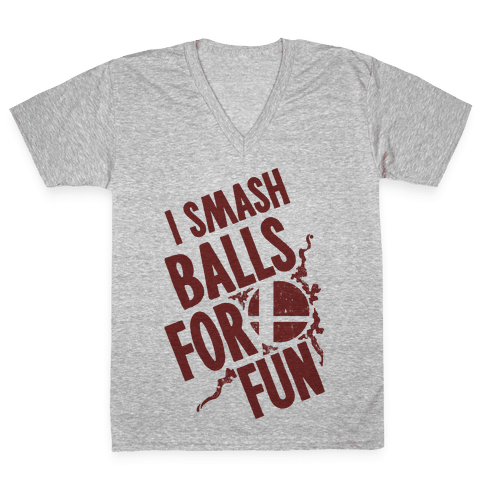 I Smash Balls For Fun V-Neck Tee Shirt