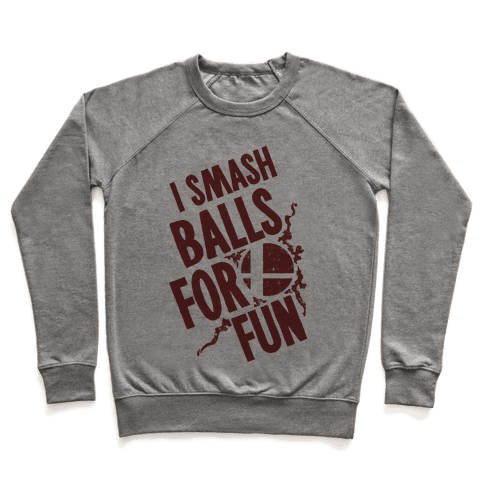 I Smash Balls For Fun Pullover