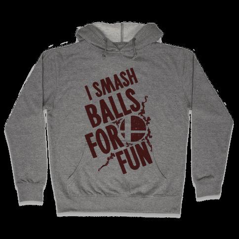 I Smash Balls For Fun Hooded Sweatshirt