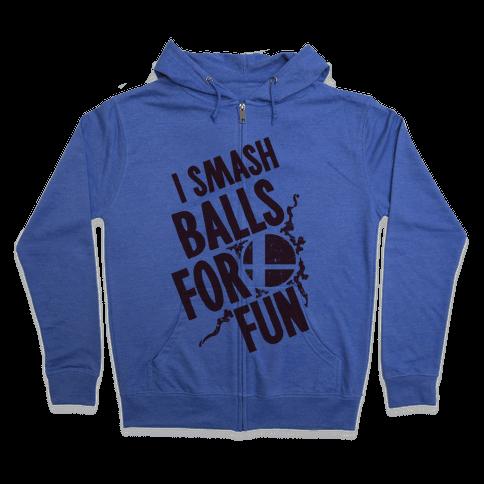 I Smash Balls For Fun Zip Hoodie