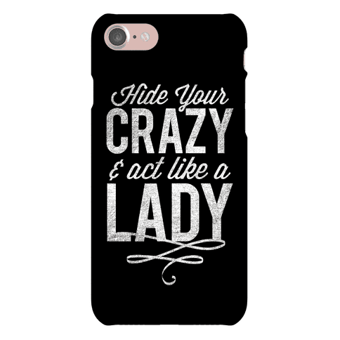 Hide Your Crazy & Act Like A Lady Phone Case