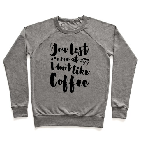 You Lost Me At I Don't Like Coffee Pullover
