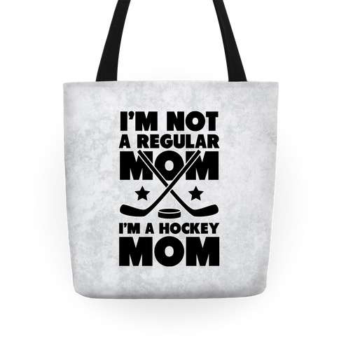 I'm Not a Regular Mom I'm a Hockey Mom Tote