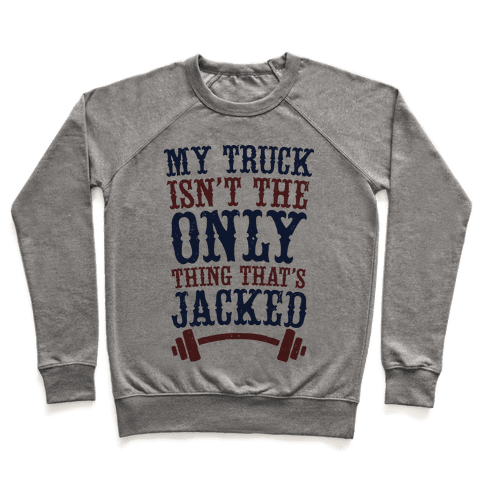 My Truck Isn't The Only Thing That's Jacked  Pullover
