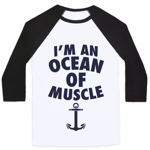 I'm An Ocean Of Muscle Baseball Tee